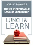 the 21 irrefutable laws of leadership lunch & learn (ebook) john c. maxwell 9781483534909