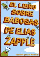 el libro sobre babosas de elias zapple (ebook)-9781507117309