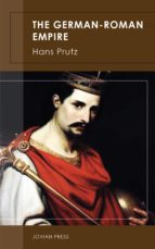 the german-roman empire (ebook)-hans prutz-9781537811109