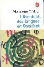 l aventure des langues en occident: leur origine, leur histoire, leur geographie henriette walter 9782253140009