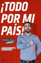 ¡todo por mi pais!: vida y andanzas de nuestros proceres y proceresas-gonzo gonzalez-9788408140009