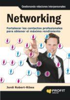 networking: fortalecer los contactos profesionales para obtener e l maximo rendimiento jordi robert ribes 9788415330509