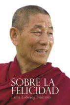 sobre la felicidad (ebook)-lama lobsang tsultrim-9788415912309