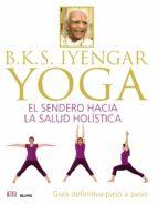 b.k.s. iyengar. yoga: el sendero hacia la salud holistica-b.k.s. iyengar-9788416138609