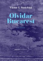 olvidar bucarest: una historia victor i. stoichita 9788416160709