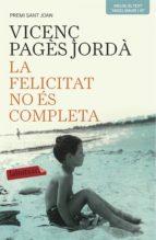 la felicitat no és completa-vicenç pages jorda-9788416334209