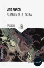 el jardín de la locura: episodio 16 (ebook)-vito bosco-9788416530809