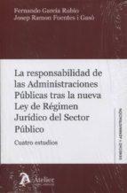 la responsabilidad de las administraciones publicas tras la nueva ley de regimen juridico del sector publico 9788416652709