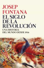 el siglo de la revolucion: una historia del mundo de 1914 a 2017-josep fontana lazaro-9788416771509