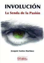 involucion: la senda de la pasion joaquin santos martinez 9788417018009