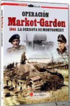 OPERACIÓN MARKET-GARDEN. 1944. LA DERROTA DE MONTGOMERY | JUAN VAZQUEZ  GARCIA | Comprar libro 9788417816209