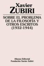 sobre el problema de la filosofia y otros escritos (1932 1944) xavier zubiri 9788420609409