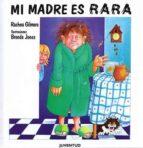 mi madre es rara (4ª ed)-rachna gilmore-9788426126009