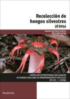 uf0966   recoleccion de hongos silvestres alberto moreno vega francisco jose castro cachinero 9788428398909