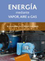 la produccion de energia mediante vapor, aire o gas william h. severns 9788429148909