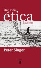 una vida etica: escritos-peter singer-9788430604609