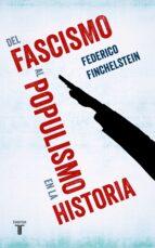 del fascismo al populismo en la historia federico finchelstein 9788430622009