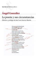 la poesia y sus circunstancias angel gonzalez 9788432212109
