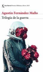 trilogía de la guerra (premio biblioteca breve)º-agustin fernandez mallo-9788432233609