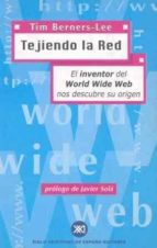 tejiendo la red; el inventor del world wide web nos descubre su o rigen-tim berners-lee-9788432310409