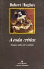 a toda critica: ensayos sobre arte y artistas-robert hughes-9788433913609