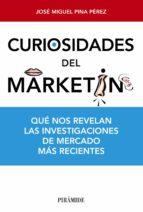 curiosidades del marketing: que nos revelan las investigaciones d e mercado mas recientes jose miguel pina perez 9788436831009