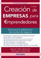 creacion de empresas para emprendedores (2ª ed.): guia para la elaboracion de un plan de negocio ignacio castro abancens jose ignacio rufino rus 9788436834109
