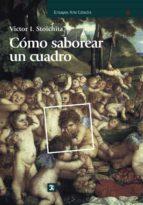 como saborear un cuadro y otros estudios de historia del arte-victor i. stoichita-9788437626109