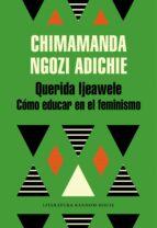 querida ijeawele, o como educar en el feminismo chimamanda ngozi adichie 9788439732709