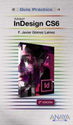 indesign cs6 (guia practica) f. javier gomez lainez 9788441532809