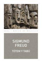 TOTEM Y TABU: ALGUNAS CONCORDANCIAS ENTRE LA VIDA ANIMICA DE LOS SALVAJES Y LA DE LOS NEUROTICOS