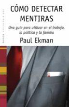 como detectar mentiras: una guia para utilizar en el trabajo, la politica y la pareja (2ª ed.) paul ekman 9788449318009