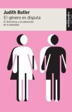 el genero en disputa:el feminismo y la subversion de la identidad judith butler 9788449320309
