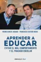 aprender a educar: evitar el mal comportamiento y el fracaso escolar pedro garcia aguado francisco castaño mena 9788466329309