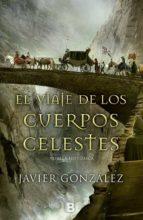 el viaje de los cuerpos celestes-javier gonzalez rodriguez-9788466658409