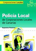 policia local de canarias: supuestos practicos 9788467617009