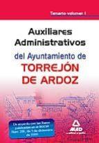 AUXILIAR ADMINISTRATIVO, DEL AYUNTAMIENTO DE TORREJON DE ARDOZ. T EMARIO VOL. I