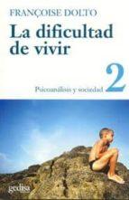 la dificultad de vivir (t.2.): psicoanalisis y sociedad-françoise dolto-9788474321609