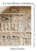 la escultura romanica: investigaciones sobre la historia de las f ormas-henri focillon-9788476001509