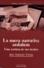 nueva narrativa andaluza: la una lectura de sus textos jose antonio fortes fernandez 9788476582909