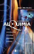 la verdadera alquimia: una introduccion al trabajo alquimico prac tico robert allen bartlett 9788478087709