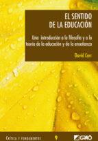 el sentido de la educacion: una introduccion a la filosofia y a l a teoria de la educacion y de la enseñanza david carr 9788478274109