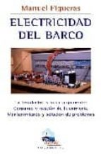 electricidad del barco: la instalacion y sus componentes. consumo y gestion de la corriente. mantenimiento y solucion de problemas manuel figueras 9788479027209