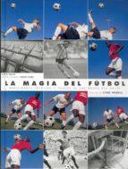 la magia del futbol habilidades tecnicas y trucos de los magos de l balon david smith 9788480194709
