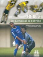 futbol: 252 ejercicios de portero alejandro curbelo machado gerardo viñales duran 9788480197809