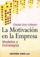 la motivacion en la empresa claude levy leboyer 9788480889209