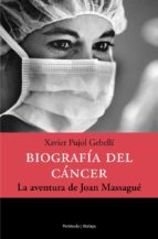 biografia del cancer: la aventura de joan massague xavier pujol 9788483076309