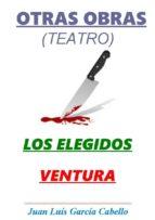 otras obras (teatro): los elegidos   ventura. (ebook) 9788483266809