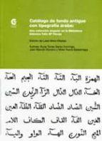 catalogo de fondo antiguo con tipografia arabe: una coleccion sin gular en la biblioteca islamica feliz maria pareja-nuria torres santo domingo-juan manuel vizcaino plaza-9788483471609
