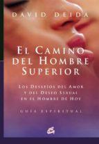 el camino del hombre superior: los desafios del amor y del deseo sexual en el hombre de hoy. guia espiritual-david deida-9788484451709